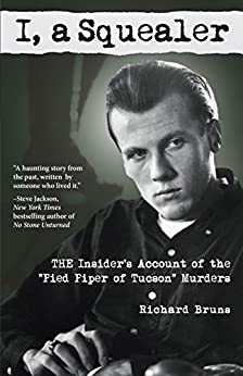 "I, a Squealer: The insider's account of the ""Pied Piper of Tucson"" murders by [Richard Bruns]"
