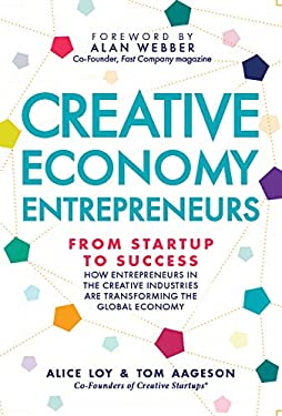 Creative Economy Entrepreneurs: From Startup to Success: How Startups in the Creative Industries are Transforming the Global Economy