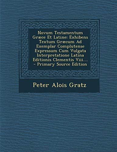 Novum Testamentum Graece Et Latine: Exhibens Textum Graecum Ad Exemplar Complutense Expressum Cum Vulgata Interpretatione Latina Editionis Clementis VIII....