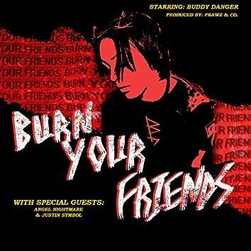 Burn Your Friends