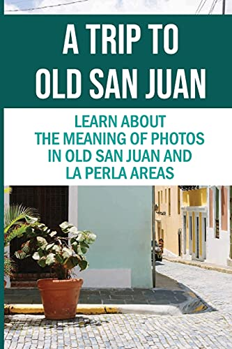 A Trip To Old San Juan: Learn About The Meaning Of Photos In Old San Juan And La Perla Areas: Photos Of Old San Juan