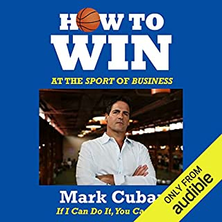 How to Win at the Sport of Business     If I Can Do It, You Can Do It              By:                                                                                                                                 Mark Cuban                               Narrated by:                                                                                                                                 Charles Constant                      Length: 2 hrs and 8 mins     84 ratings     Overall 4.6