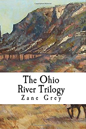 The Ohio River Trilogy: Betty Zane, The Spirit of The Border, The Last Trail