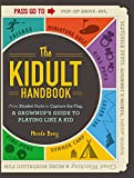 The Kidult Handbook: From Blanket Forts to Capture the Flag,a Grownup's Guide to Playing Like a Kid
