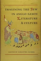 Imagining the Jew in Anglo-Saxon Literature and Culture (Toronto Anglo-Saxon Series)
