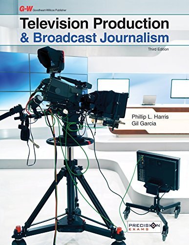 Compare Textbook Prices for Television Production & Broadcast Journalism Third Edition, Textbook Edition ISBN 9781631262753 by Harris, Phillip L.,Garcia, Gil