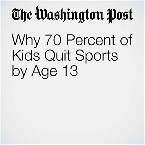 Why 70 Percent of Kids Quit Sports by Age 13 audiobook cover art
