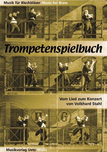 Trompetenspielbuch. Vom Lied zum Konzert (Musik für Blechbläser)