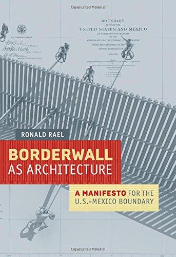 Borderwall as Architecture: A Manifesto for the U.S.-Mexico Boundary (Ahmanson-Murphy Fine Arts Imprint)