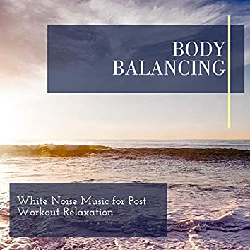 Body Balancing - White Noise Music for Post Workout Relaxation