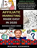 Affiliate Marketing Made Easy In 2020: Simple, Effective And Beginner Friendly Strategies For Earning A Six-Figure Income With Affiliate Marketing (Business & Money)