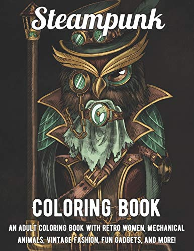 Steampunk Coloring Book: An Adult Coloring Book with Retro Women, Mechanical Animals, Vintage Fashion, Fun Gadgets, and More! steampunk buy now online