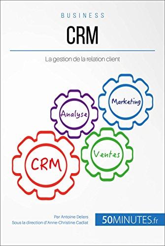 CRM: La gestion de la relation client (Gestion & Marketing t. 30)
