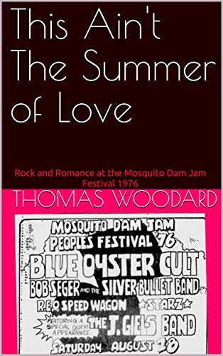 This Ain't the Summer of Love: Rock and Romance at the Mosquito Dam Jam Festival 1976 (Rock n' Roll Adventures with Tom Blindog Woodard Book 1) (English Edition)