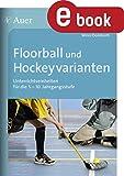 Floorball und Hockeyvarianten: Unterrichtseinheiten für die 5.-10. Klasse (Themenhefte Sport Sekundarstufe) (German Edition)