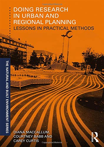 Compare Textbook Prices for Doing Research in Urban and Regional Planning: Lessons in Practical Methods Natural and Built Environment Series 1 Edition ISBN 9780415735575 by MacCallum, Diana,Babb, Courtney,Curtis, Carey