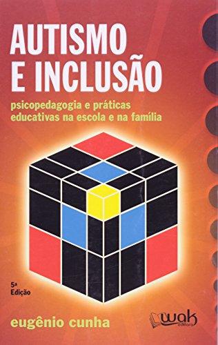 Autismo e Inclusão. Psicologia e Praticas Educativas na Escola e na Família- 8A Edição Atualizada