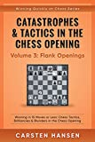 Catastrophes & Tactics In The Chess Opening - Volume 3: Flank Openings: Winning In 15 Moves Or Less: Chess Tactics, Brilliancies & Blunders In The Chess Opening (winning Quickly At Chess)-Hansen, Carsten