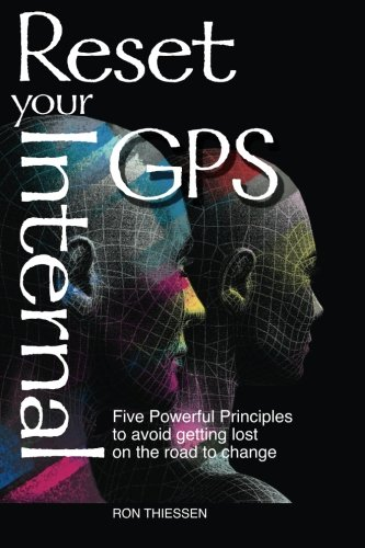 Reset Your Internal GPS: Five Powerful Principles to avoid getting lost on the road to change