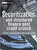 Securitization and Structured Finance Post Credit Crunch: A Best Practice Deal Lifecycle Guide (The Wiley Finance Series)