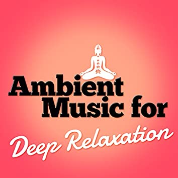 Ambient Music for Deep Relaxation