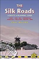 Silk Roads: A Route & Planning Guide (Trailblazer) by Paul A. Wilson(2011-01-11)