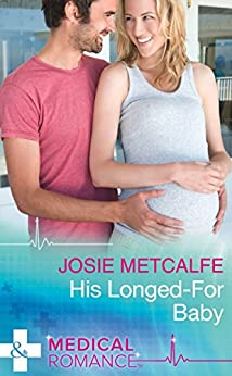 His Longed-For Baby (Mills & Boon Medical) (The ffrench Doctors, Book 1) by [Josie Metcalfe]