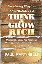 The Missing Chapters: An epilogue to Think and Grow Rich: Discover the Three Key Principles missing from the classic publication by Napoleon Hill