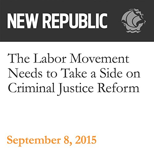 The Labor Movement Needs to Take a Side on Criminal Justice Reform audiobook cover art