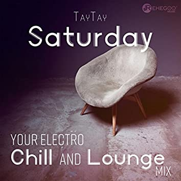 Saturday - Your Electro Chill and Lounge Mix