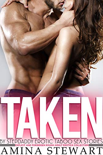 Taken By StepDaddy Erotic Taboo Sex Stories — Explicit And Forbidden Rough Adult Erotica Collection (English Edition)
