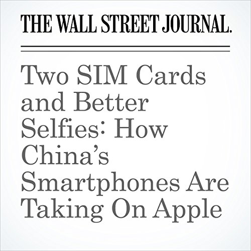 Two SIM Cards and Better Selfies: How China's Smartphones Are Taking On Apple copertina