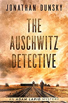 The Auschwitz Detective (Adam Lapid Historical Mysteries Book 6) by [Jonathan Dunsky]