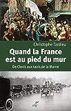 Quand la France est au pied du mur - De Clovis aux taxis de la Marne
