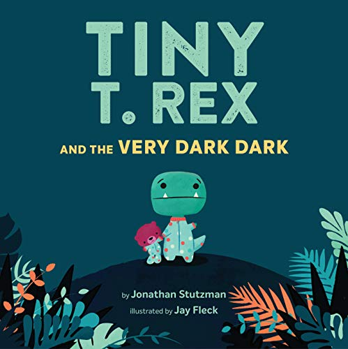 Tiny T. Rex and the Very Dark Dark: (Read-Aloud Family Books, Dinosaurs Kids Book About Fear of Darkness)