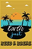 EARTH JUST NEED A BREAK:: Write Your Thoughts / Record Your Memories About The World-A Gift For TeenBoys/Girls