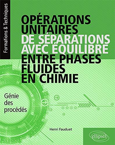 Opérations unitaires de séparations avec équilibre entre phases fluides en chimie - Génie des procédés (Formations & Techniques)