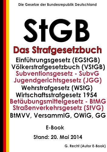 Das Strafgesetzbuch - StGB - E-Book: mit Einführungsgesetz, Völkerstrafgesetzbuch, Subventionsgesetz, Jugendgerichtsgesetz, Wehrstrafgesetz, BtMG, StVG, ... GG,…- Stand: 20. Mai 2014 (German Edition)