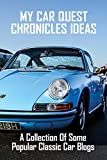 My Car Quest Chronicles Ideas: A Collection Of Some Popular Classic Car Blogs: My Car Quest (English Edition)