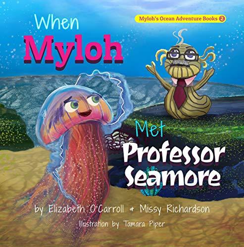 When Myloh met Professor Seamore: Myloh's Ocean Adventures Book s 2 (Myloh's Ocean...