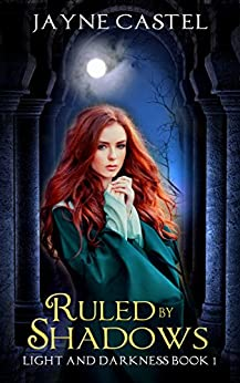 Ruled by Shadows: An Epic Fantasy Romance (Light and Darkness Book 1) by [Jayne Castel, Tim Burton]
