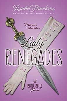 Lady Renegades: a Rebel Belle Novel by [Rachel Hawkins]