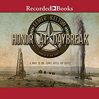 Honor at Daybreak                   By:                                                                                                                                 Elmer Kelton                               Narrated by:                                                                                                                                 Jack Garrett                      Length: 15 hrs and 54 mins     35 ratings     Overall 4.4