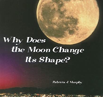 Why Does the Moon Change Its Shape?