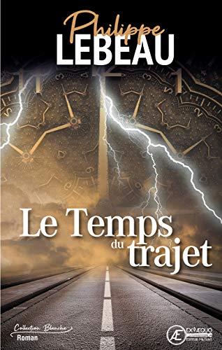 Le temps du trajet: Saga familiale (French Edition)