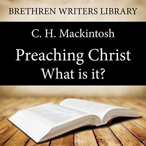 Preaching Christ - What is it? audiobook cover art