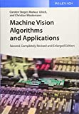 Machine Vision Algorithms and Applications: Second, Completely Revised and Enlarged Edition - Carsten Steger