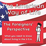 The American Way of Life: The Foreigners' Perspective: What you need to know about living in the United States