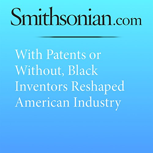 With Patents or Without, Black Inventors Reshaped American Industry audiobook cover art