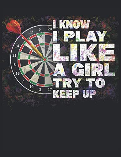 Sé que juego como una niña Trato de mantener el ritmo de los dardos: Cuaderno |...